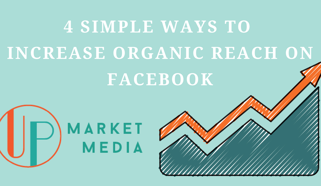 4 Simple Ways to Increase Organic Reach on Facebook