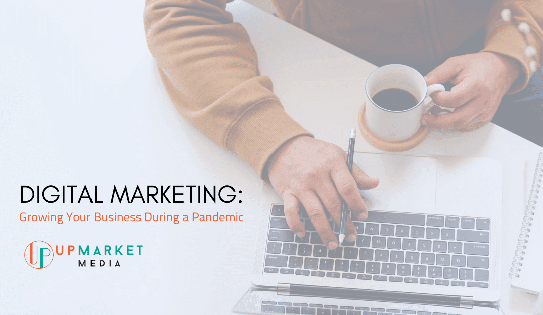 Digital Marketing: Growing Your Business During a Pandemic