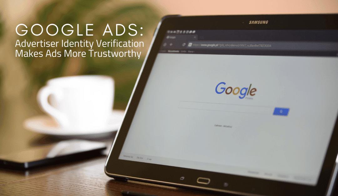 Google Ads: Advertiser Identity Verification Makes Ads More Trustworthy