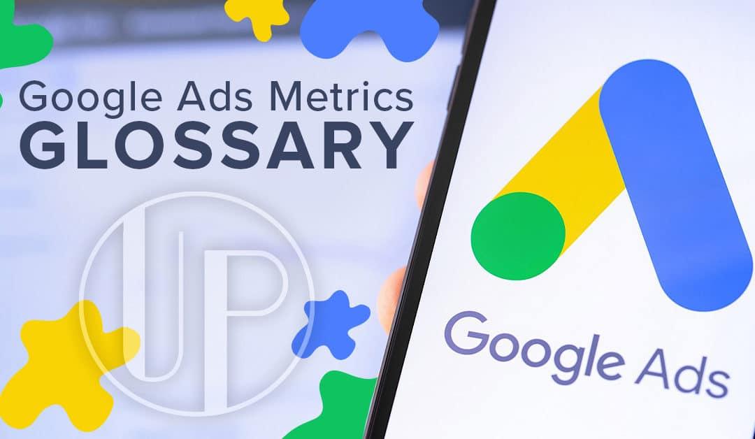 Google Ads Metrics | Google Ads Management | Up Market Media